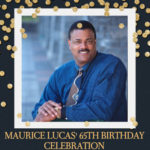 Maurice Lucas' 65th Birthday Celebration